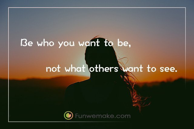 Quotes Be who you want to be, not what others want to see