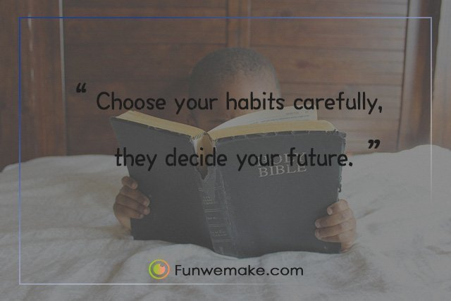 Quotes Choose your habits carefully, they decide your future.