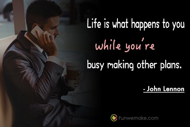 John Lennon Quotes Life is what happens to you while you're busy making other plans.