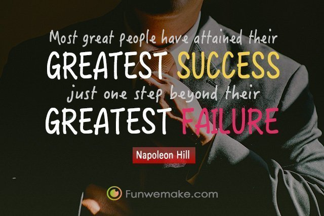 Napoleon Hill Quotes Most great people have attained their greatest success just one step beyond their greatest failure.