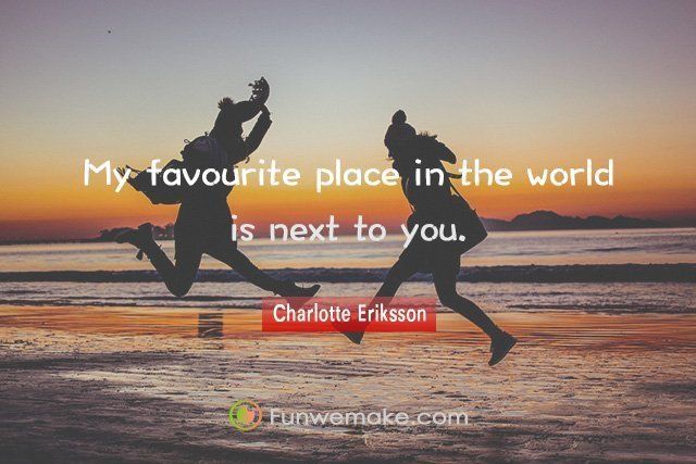 Charlotte Eriksson Quotes My favourite place in the world is next to you.