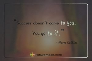 Marva Collins Quotes Success doesn't come to you, you go to it.