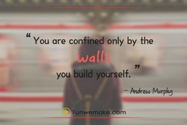 Andrew Murphy Quotes You are confined only by the walls you build yourself.