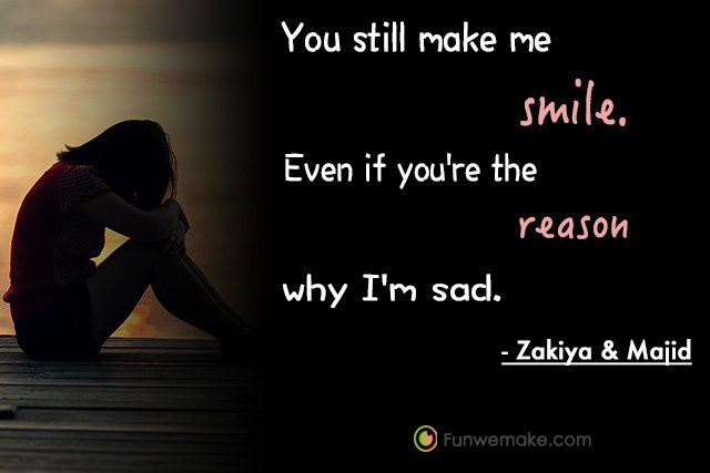 Zakiya and Majid Quotes You still make me smile. Even if you're the reason why I'm sad.