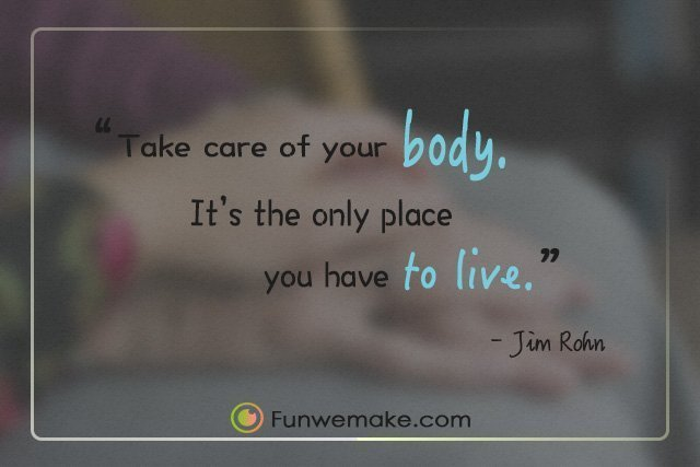 Jim Rohn Quotes Take care of your body. it's the only place you have to live.