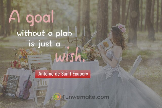 Antoine de Saint Exupery Quotes A goal without a plan is just a wish.