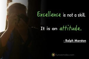 Ralph Marston Quotes Excellence is not a skill. It is an attitude.