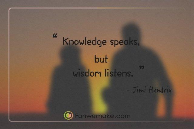Jimi Hendrix Quotes Knowledge speaks, but wisdom listens.