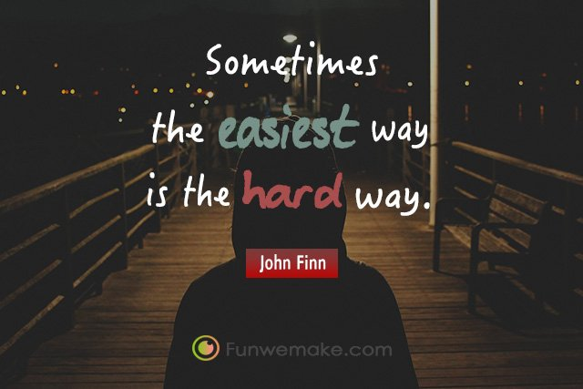 John Finn Quotes Sometimes the easiest way is the hard way.