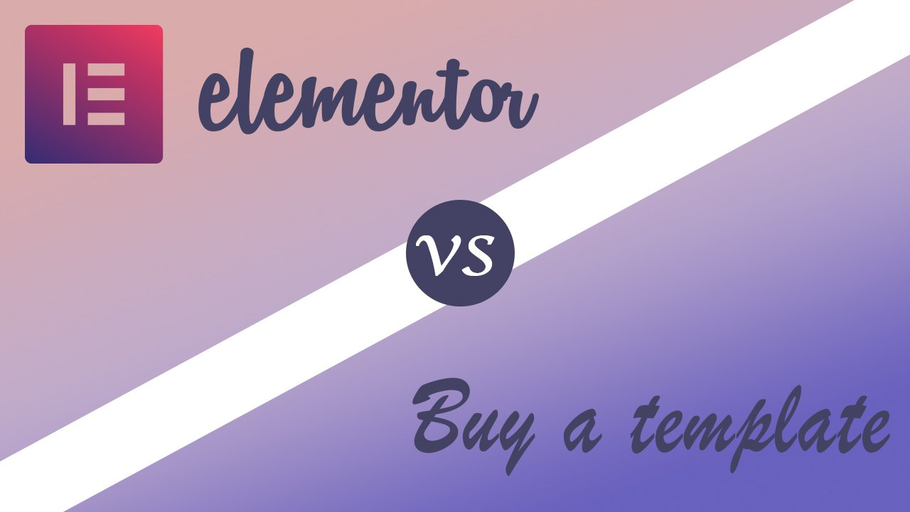 Elementor is better than just buy a template?