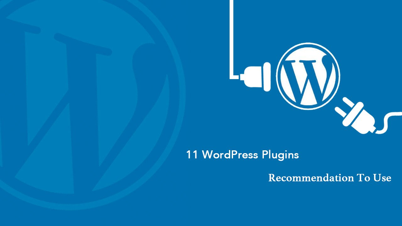 11 WordPress Plugins Recommendation To Use