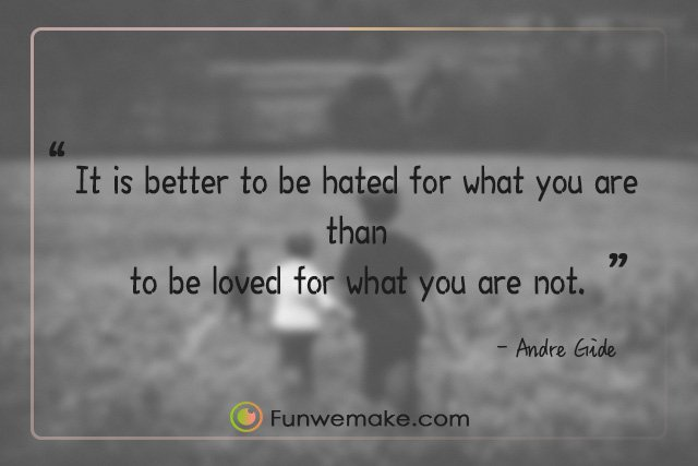 Andre Gide Quotes It is better to be hated for what you are than to be loved for what you are not