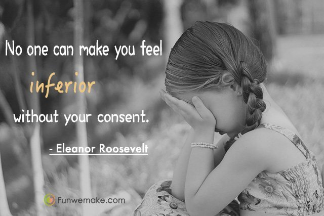 Eleanor Roosevelt Quotes No one can make you feel inferior without your consent