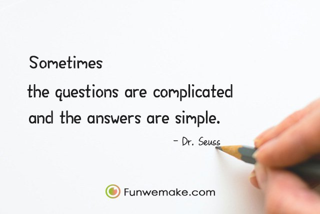 Dr. Seuss Quotes Sometimes the questions are complicated and the answers are simple