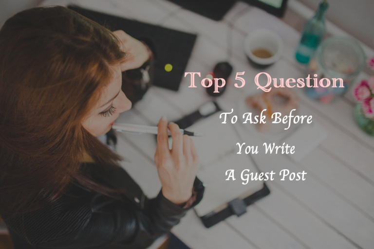 Top 5 Question to ask before you write a guest post