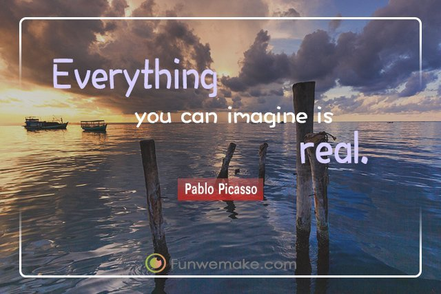Pablo Picasso Quotes Everything you can imagine is real