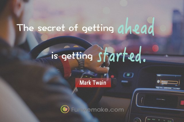 Mark Twain Quotes The secret of getting ahead is getting started