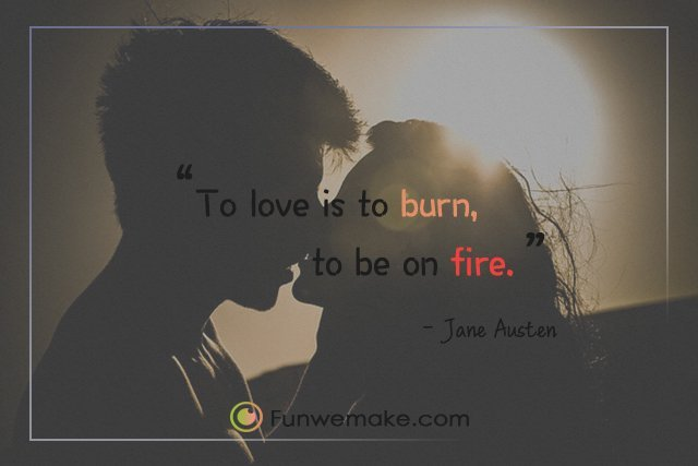Jane Austen Quotes To love is to burn, to be on fire